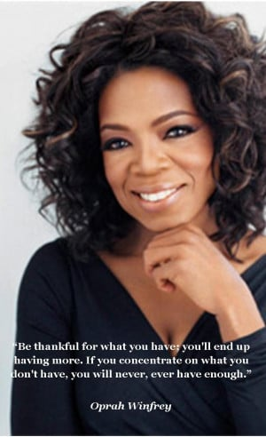 ... one of my favorite quotes on be thankful is from oprah winfrey