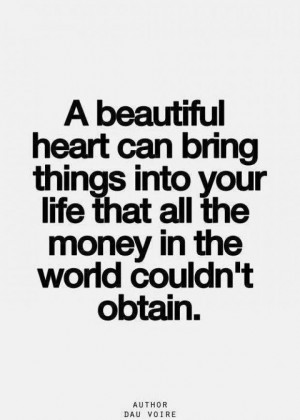 ... bring things into your life that all the money in the world couldn't