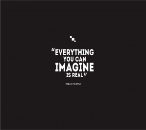 Life Quotes – Everything You Can Imagine Is Real