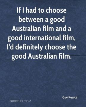 Guy Pearce - If I had to choose between a good Australian film and a ...