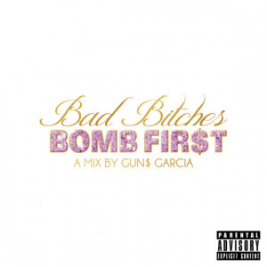 Gun$ Garcia- Bad Bitches Bomb First Mixtape