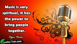 Music Is Very Spiritual It by edgar-winter Picture Quotes