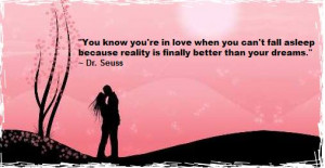 You know you are in love when you can't fall asleep because reality is ...