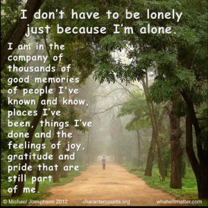 just because I'm alone. I am in the company of thousands of good ...