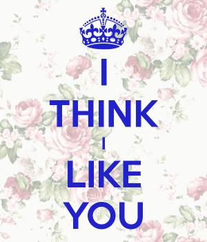 THINK I LIKE YOU