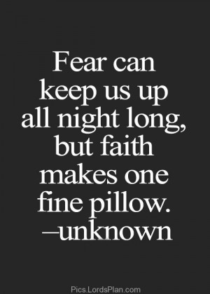 Fear can Keep us up all night long, but faith can make us a fine ...
