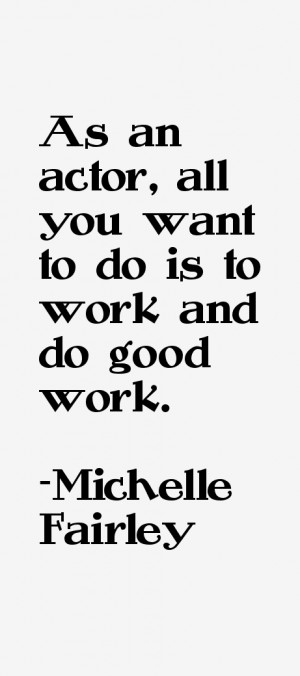 As an actor all you want to do is to work and do good work