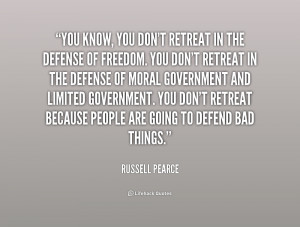 know, you don't retreat in the defense of freedom. You don't retreat ...