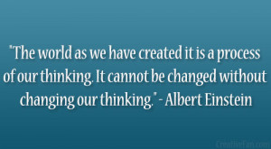 "... be changed without changing our thinking."" – Albert Einstein"