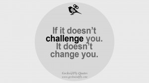 challenge you. It doesn't change you. quotes about life challenge ...