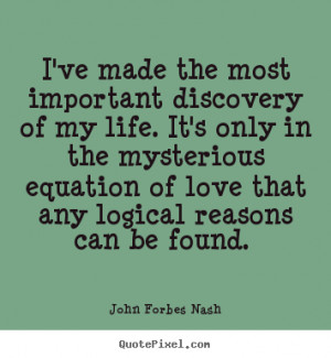 John Forbes Nash Quotes - I've made the most important discovery of my ...