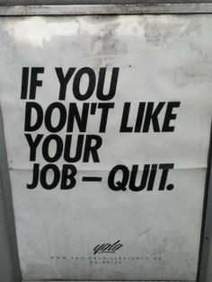 This is what I always tell people who complain about their job. Life ...