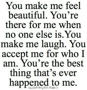 You are the best thing that has EVER happened to me! sw