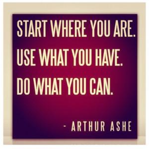 Arthur Ashe quote.