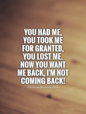 ... -you-lost-me-now-you-want-me-back-im-not-coming-back-quote-1.jpg