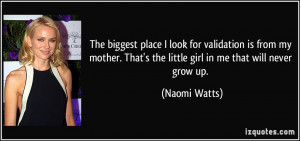 The biggest place I look for validation is from my mother. That's the ...