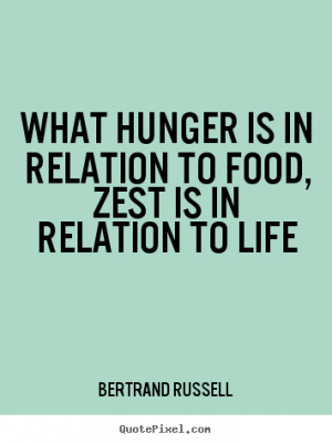 ... is in relation to food, zest is in relation to life - Life quotes