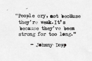 People cry, not because they're weak. It's because they've been strong ...