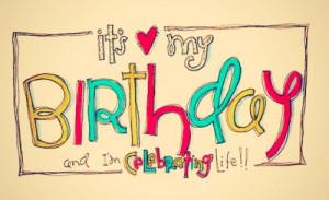 It's My Birthday And I'm Celebrating Life - Birthday Quote
