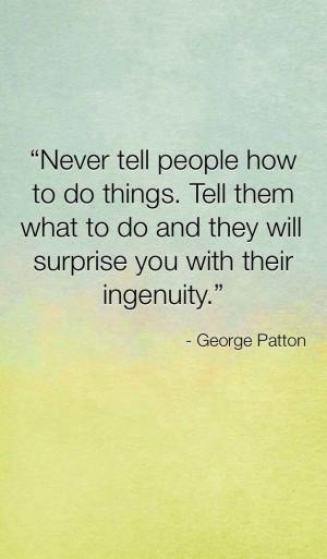 Good leadership quote!George Patton Quotes, Leadership Quotes