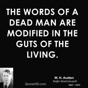 The words of a dead man are modified in the guts of the living.