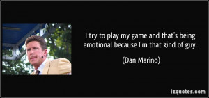 try to play my game and that's being emotional because I'm that kind ...
