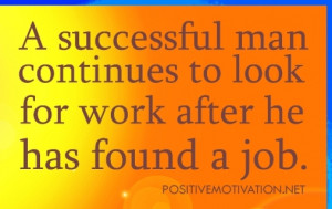 successful man continues to look for work – Positive Thoughts For ...