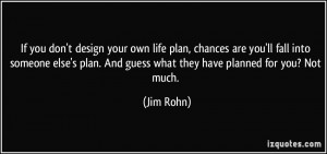 If you don't design your own life plan, chances are you'll fall into ...