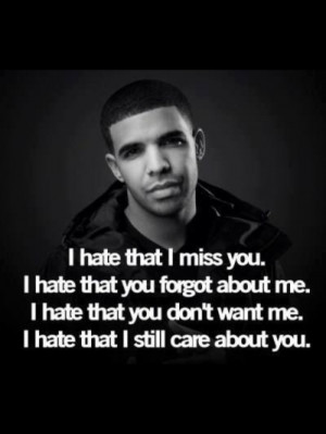 hate that I miss you. I hate that you forgot about me. I hate that ...