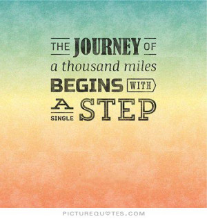 ... journey of a thousand miles begins with a single step Picture Quote #2