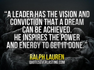 He inspires the power and energy to get it done Ralph Lauren