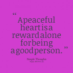 Quotes Picture: a peaceful heart is a reward alone for being a good ...