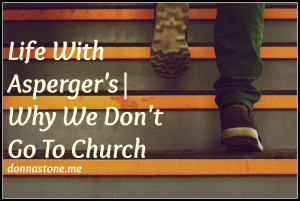 Asperger's Why We Don't Got to Church donnastone.me