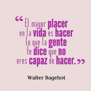 Quotes Picture: el mayor placer en la vida es hacer lo que la gente te ...
