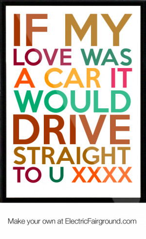If my love was a car it would drive straight to u xxxx Framed Quote