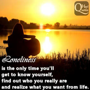 Loneliness is the only time you'll get to know yourself, find out ...