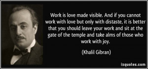 ... the temple and take alms of those who work with joy. - Khalil Gibran