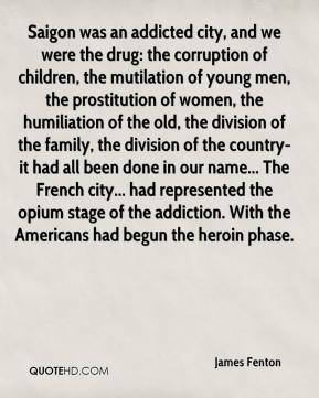 James Fenton - Saigon was an addicted city, and we were the drug: the ...