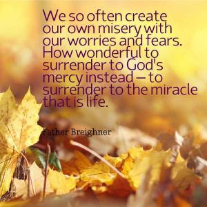 ... surrender to God's mercy instead – to surrender to the miracle