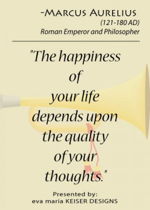 Quote: Marcus Aurelius. Read a book on his thoughts, very wise man.