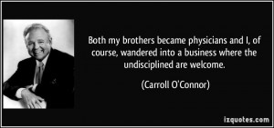 ... business where the undisciplined are welcome. - Carroll O'Connor