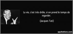 ... est très drôle, si on prend le temps de regarder. - Jacques Tati