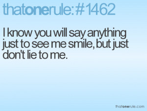 ... you will say anything just to see me smile, but just don't lie to me