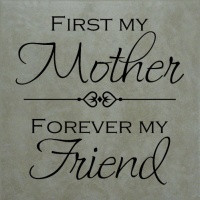 First My Mother, Forever My Friend