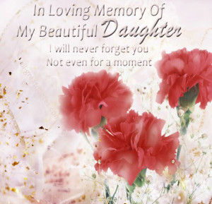 In Loving Memory Of My Beautiful Daughter – I will never forget you ...