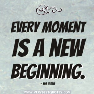 new beginning quotes, Every moment is a new beginning.