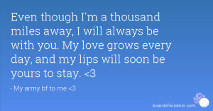 Even though I'm a thousand miles away, I will always be with you. My ...