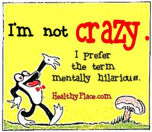 Mental Health Humor Quote Gonna print it on a T shirt for Hubby