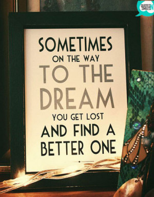 you-get-lost-and-find-a-better-one-dream-big-picture-quote