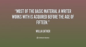 Most of the basic material a writer works with is acquired before the ...